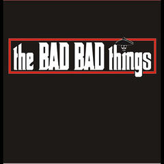 The Bad Bad Things