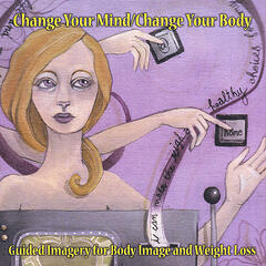 Change Your Mind/ Change Your Body