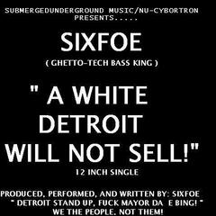 A White Detroit Will Not Sell! ( I Believe ) [feat. Big Six & Sixmixx]