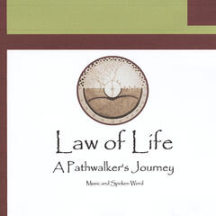 Law of Life, A Pathwalker's Journey (Music and Spoken Word)