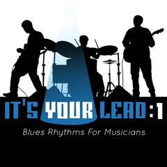 It's Your Lead: 1 (Blues Rhythms for Musicians)