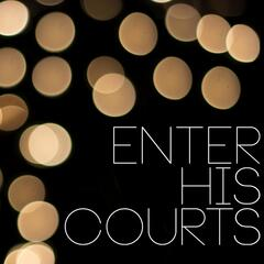 Enter His Courts