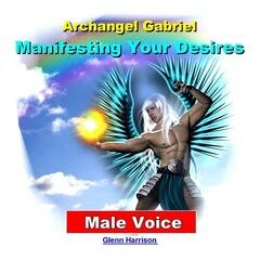 Manifesting Your Desires: Archangel Gabriel (Guided Meditation) [Male Voice]