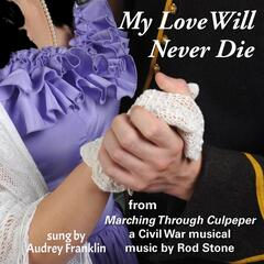 "My Love Will Never Die (From ""Marching Through Culpeper"")"