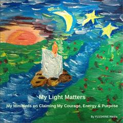 My Light Matters: My Minimeds On Claiming My Courage, Energy & Purpose