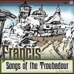 Francis: Songs of the Troubadour