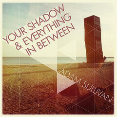 Your Shadow & Everything in Between