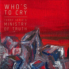 Terry Serio's Ministry of Truth: Who's to Cry