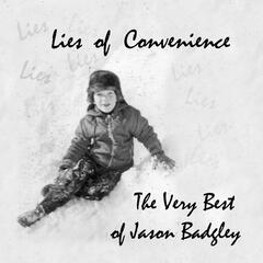 Lies of Convenience (The Very Best of Jason Badgley)