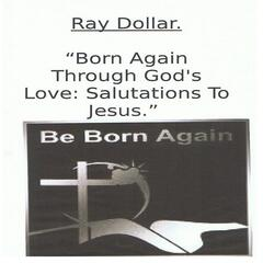 Born Again Through God's Love: Salutations to Jesus.