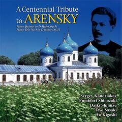 A Centennial Tribute to Arensky: Piano Quintet in D Major, Op. 51 & Piano Trio No.1 in D Minor, Op. 32