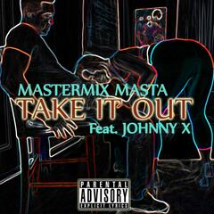 Take It Out (feat. Johnny X)