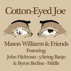 Cotton-Eyed Joe (feat. John Hickman & Byron Berline)
