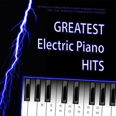 Bernard Andrew: Greatest Electric Piano Hits from Worlds Greatest Piano Pieces Played On the World's Greatest Pianos