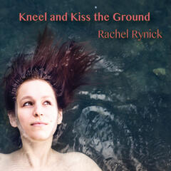 Kneel and Kiss the Ground