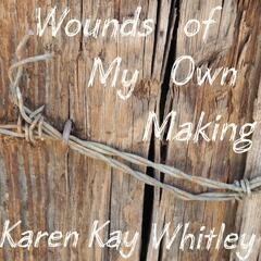 Wounds of My Own Making
