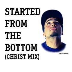 Started from the Bottom (Christ Mix)