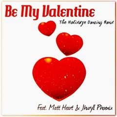 Be My Valentine (feat. Matt Heart & Jhuryll Phoenix)