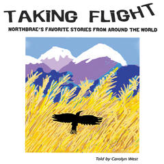 Taking Flight: Northbrae's Favorite Stories from Around the World (Told By Carolyn West)