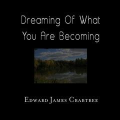 Dreaming of What You Are Becoming