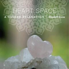 "Heart Space"" A Guided Relaxation"