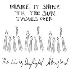Make It Shine 'til the Sun Takes Over