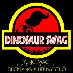 Dinosaur Swag (feat. Ducklang & Henny Yello)