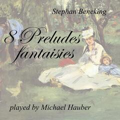 Stephan Beneking: 8 Preludes Fantaisies
