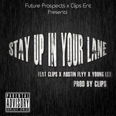 Stay Up in Your Lane (feat. Young Lex, Austin Flyy & Clips)