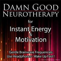 Damn Good Neurotherapy (Instant Energy & Motivation)
