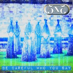 Be Careful Who You Say