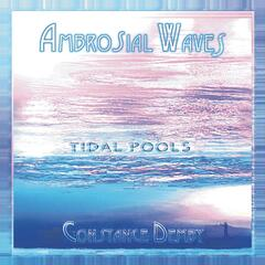 Ambrosial Waves / Tidal Pools