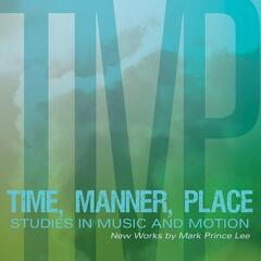 Time, Manner, Place: Studies in Music and Motion