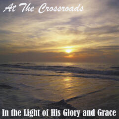 In the Light of His Glory and Grace