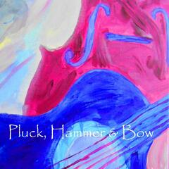 Pluck, Hammer & Bow
