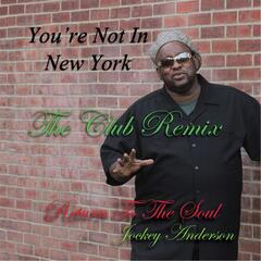 You're Not in New York (The Club Remix)