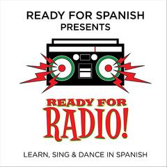 Ready for Radio (Learn, Sing & Dance in Spanish)