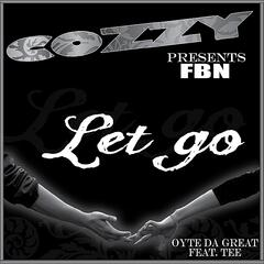 Let Go (feat. Oyte Da Great, Cozzy & Tee)