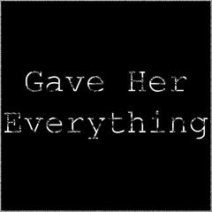 Gave Her Everything