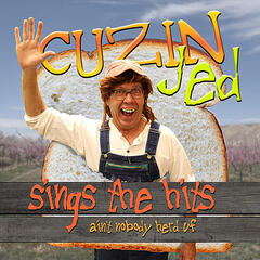 Cuzin Jed Sings the Hits(Ain't Nobody Herd Uf)