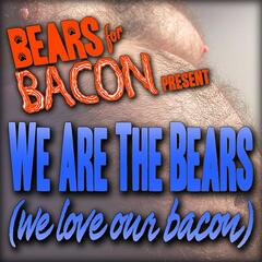 We Are the Bears ( We Love Our Bacon )