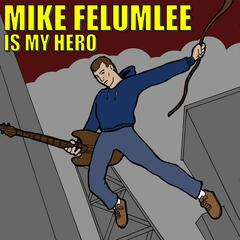 Mike Felumlee Is My Hero