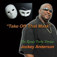 Take Off That Mask (The Remix Party Version)
