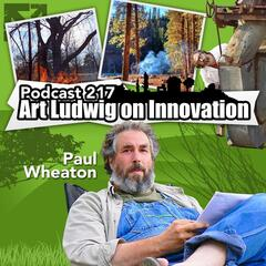 Wheaton Permaculture Podcast 217: Art Ludwig On Innovation