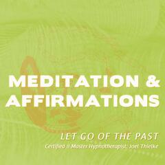 Meditaitons & Affirmations: Let Go of the Past