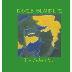 Dave's Island Life: Two Sides 2 Me