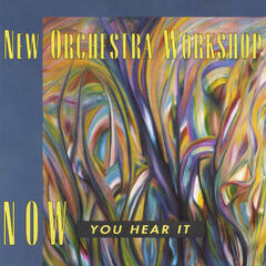 Now You Hear It (New Orchestra Worshop Presents)