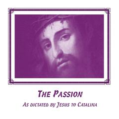 The Passion: As Dictated By Jesus to Catalina