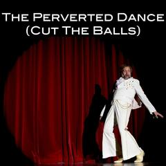 The Perverted Dance (Cut The Balls) [Radio Version]