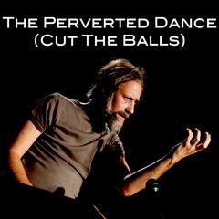 The Perverted Dance (Cut The Balls)